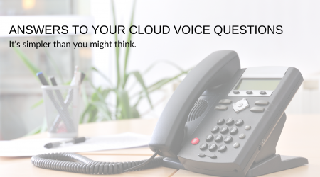 Find Answers To Your Cloud Voice Questions.